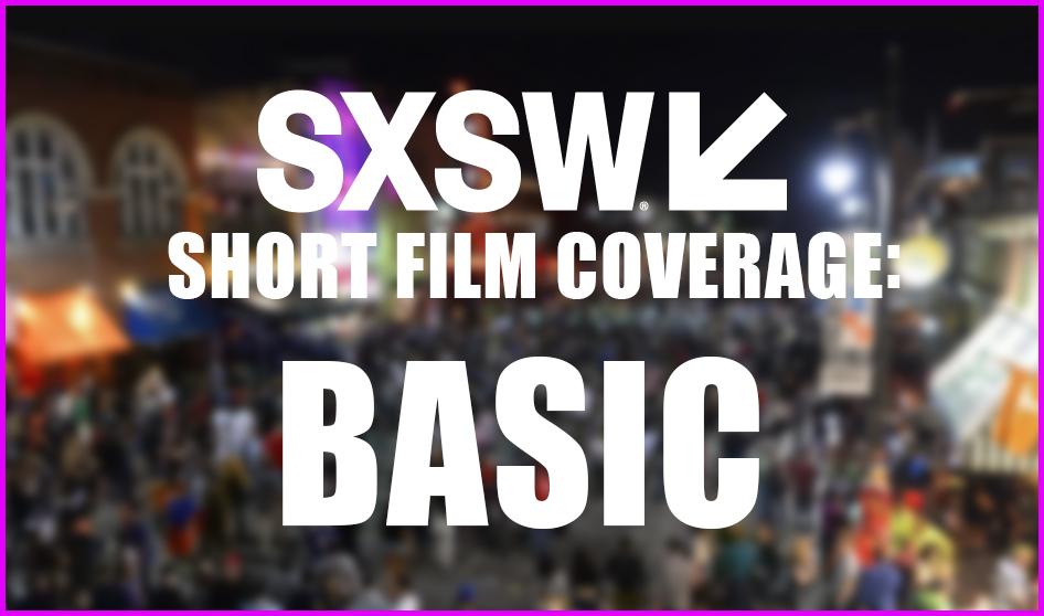 SXSW Short Film Coverage: BASIC