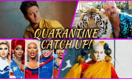 Episode 243: Quarantine Catch up! Tiger King, RuPaul's Drag Race, and more!