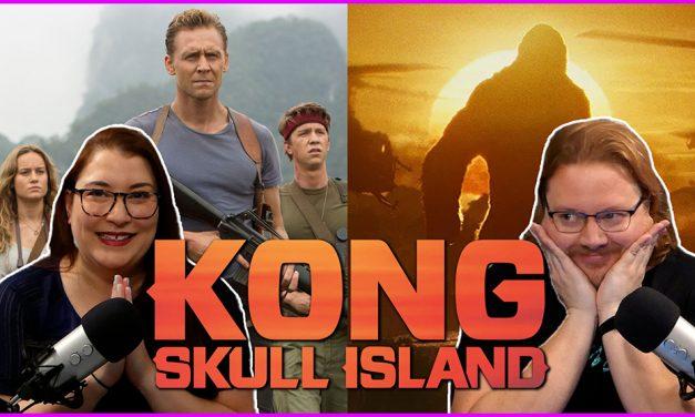 Episode 331: Kong Skull Island is a modern classic