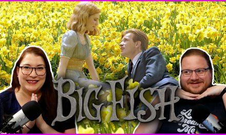Episode 365: Revisiting Tim Burton's Best Film (Debateable), BIG FISH!